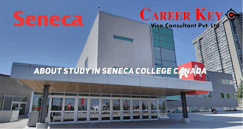 Study In Seneca College Of Canada Apply Now For Intake Career Key